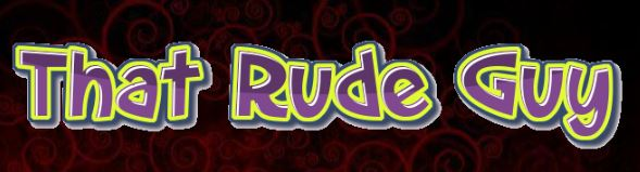 That Rude Guy - Better get a Snicker